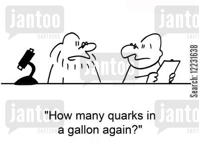 nuclear physicist cartoon humor: 'How many quarks in a gallon again?'