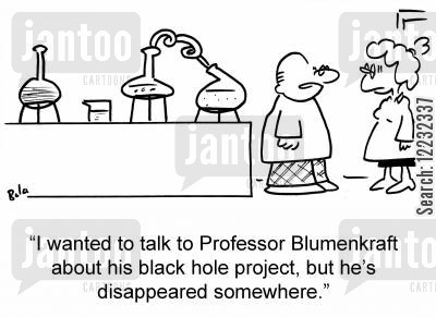 disappeared cartoon humor: 'I wanted to talk to Professor Blumenkraft about his black hole project, but he's disappeared somewhere.'