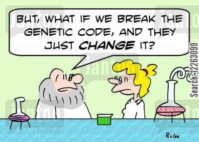 genetic code cartoon humor: 'But, what if we break the genetic code and they just CHANGE it?'