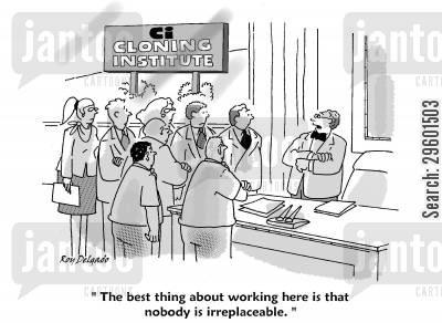 irreplaceable cartoon humor: 'The best thing about working here is that nobody is irreplaceable.'