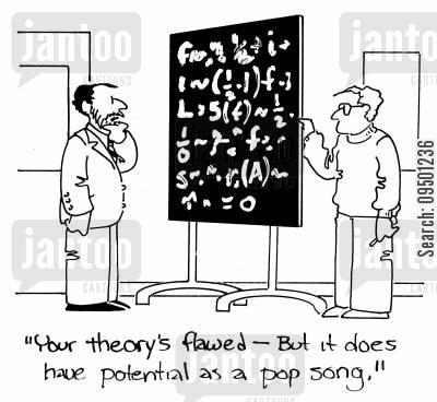 flawed cartoon humor: 'Your theory's flawed - But it does have potential as a pop song.'