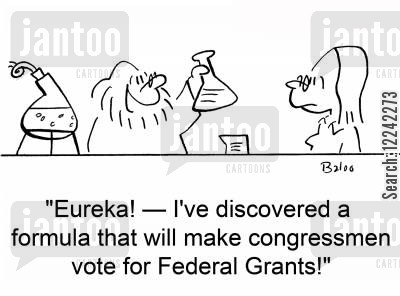 federal grants cartoon humor: 'Eureka! -- I've discovered a formula that will make congressmen vote for Federal grants!'