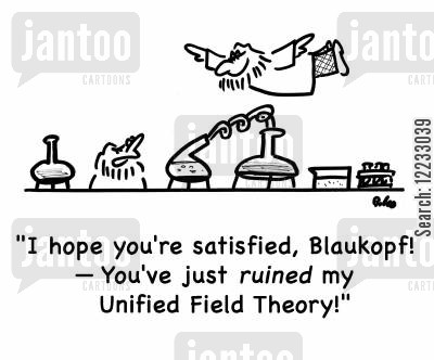 satisfied cartoon humor: 'I hope you're satisfied, Blaukopf! -- You've just ruined my Unified Field Theory!'