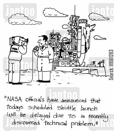 technical hitch cartoon humor: 'NASA officials have announced that todays scheduled shuttle launch will be delayed due to a recently discovered technical problem.'