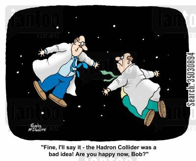 particle physics cartoon humor: 'Fine, I'll say it - the Hadron Collider was a bad idea! Are you happy now, Bob?'