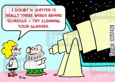 ahead cartoon humor: 'I doubt if Jupiter is really three weeks ahead of schedule -- try cleaning your glasses.'