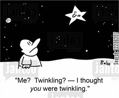 twinkling cartoon humor: 'Me? Twinkling? -- I thought YOU were twinkling.'
