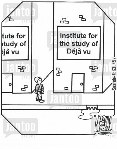 researching cartoon humor: Institute for the study of deja vu.