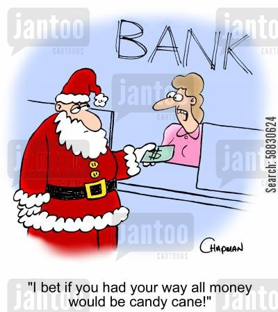christmas spirits cartoon humor: 'I bet if you had your way all money would be candy cane!'