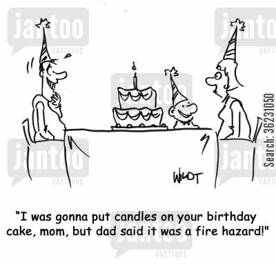 birthday candles cartoon humor: I was gonna put candles on your birthday cake, mom, but dad said it was a fire hazard!