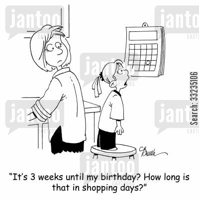 birthday countdowns cartoon humor: 'It's 3 weeks until my birthday? How long is that in shopping days?'