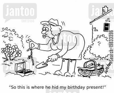 birthday gift cartoon humor: 'So this is where he hid my birthday present!'