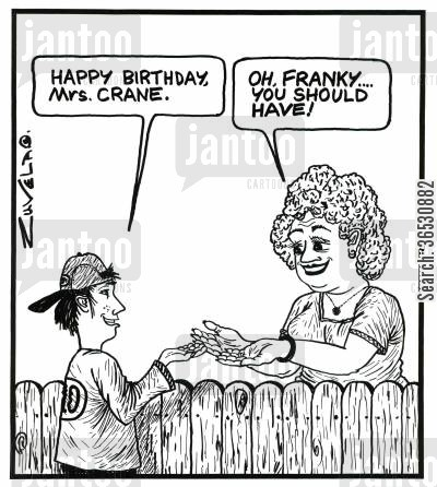 birthday gift cartoon humor: 'Happy Birthday, Mrs.Crane.' 'Oh,Franky...you should have!'