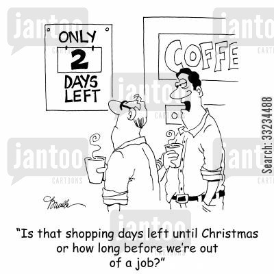 shopping days until christmas cartoon humor: 'Is that shopping days until Christmas or how many days before we're out of a job?'