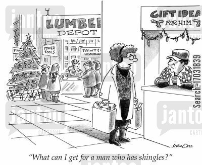 gift ideas cartoon humor: 'What can I get for a man who has shingles?'