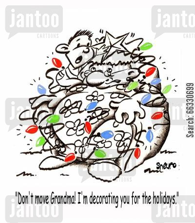 mischievous cartoon humor: Don't move Grandma! I'm decorating you for the holidays.