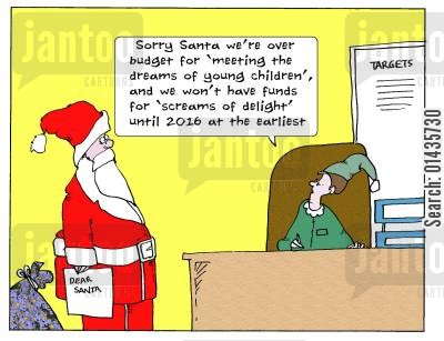 economizing cartoon humor: 'Sorry Santa we're over budget for 'meeting the dreams of young children' and we won't have funds for 'screams of delight' until 2016 at the earliest.'