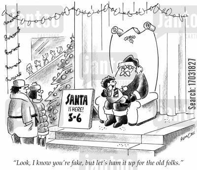 christmas myth cartoon humor: 'Look, I know you're fake, but let's ham it up for the old folks.'