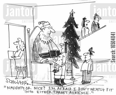 father xmas cartoon humor: 'Naughty or nice? I'm afraid I don't really fit into either target audience.'