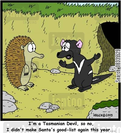 tasmanian devils cartoon humor: 'I'm a Tasmanian Devil, so no, I didn't make Santa's good-list again this year...'