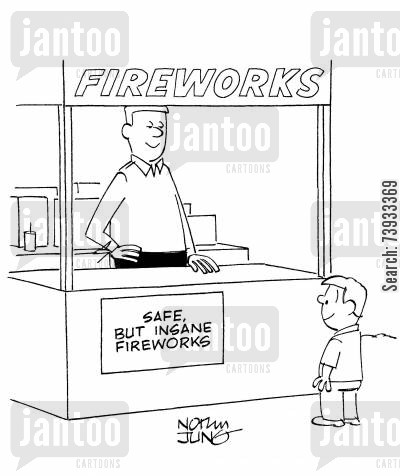 safety measure cartoon humor: Fireworks Stand: 'Safe, but INSANE Fireworks.'