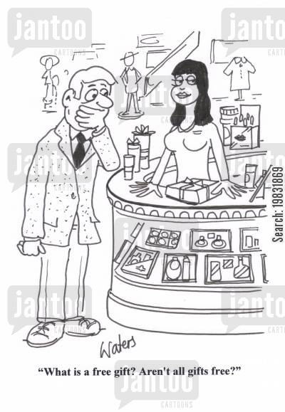 shop assistants cartoon humor: 'What is a free gift? Aren't all gifts free?'