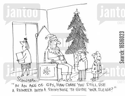 satellite navigation systems cartoon humor: 'In an age of GPs, how come you still use a reindeer with a shinny nose to guide your sleigh?'