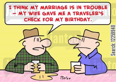 subtle hints cartoon humor: 'I think my marriage is in trouble -- my wife gave me a traveler's check for my birthday.'