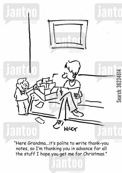 thank you notes cartoon humor: Here, Grandma...it's polite to write thank you notes, so I'm thanking you in advance for all the stuff I hope you get me for Christmas.