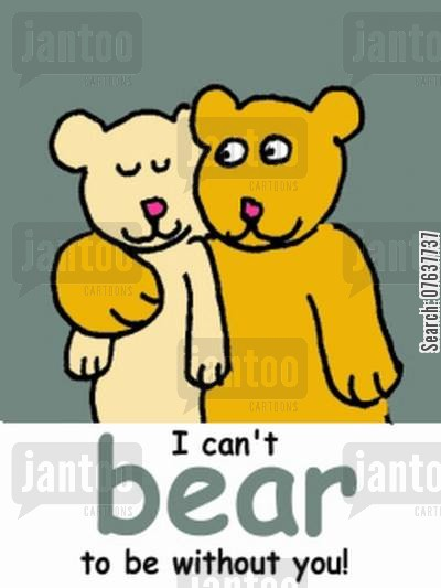 saint valentine cartoon humor: I can't bear to be without you.