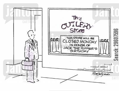 killers cartoon humor: This store will be closed Monday in honor of Jack the Ripper's birthday.