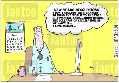 financial armageddon cartoon humor: 'New Years Resolution: !. Don't collude with bankers to drag the world to the edge of financial Armageddon....