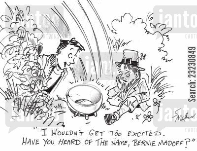 patricks cartoon humor: 'I wouldn't get too excited. Have you heard of the name, Bernie Madoff?'