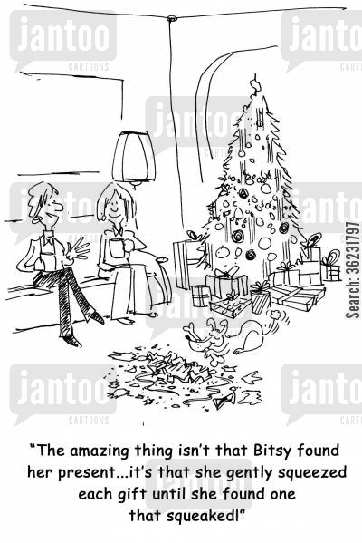 intelligent animal cartoon humor: The amazing thing isn't that Bitsy found her present...it's that she gently squeezed each gift until she found one that squeaked!