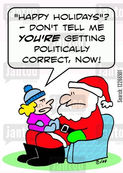 correctness cartoon humor: ''Happy Holidays'? -- Don't tell me YOU'RE getting politically correct, now?'