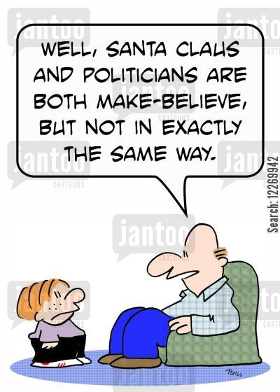 christmas myth cartoon humor: 'Well, Santa Claus and politicians are both make-believe, but not in exactly the same way.'