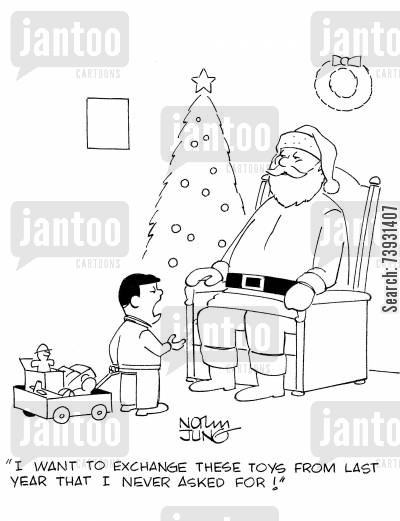 exchanges cartoon humor: 'I want to exchange these toys from last year that I never asked for!'