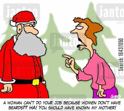 santa suit cartoon humor: 'A woman can't do your job because women don't have beards?? HA! You should have known my mother!'