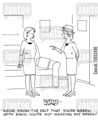 patrons cartoon humor: 'Aside from the fact that you're green with envy, you're not wearing any green.'