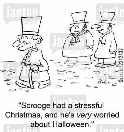 ebeneezer cartoon humor: 'Scrooge had a stressful Christmas, and he's very worried about Halloween.'