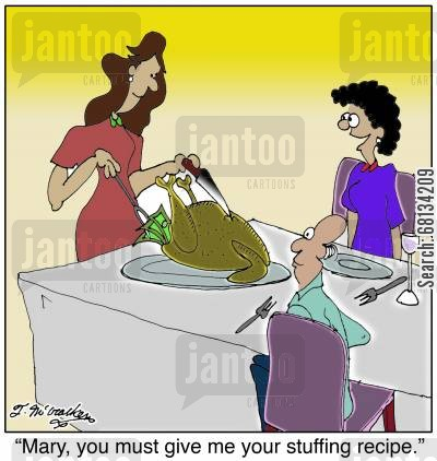 thanksgiving meals cartoon humor: 'Mary, you must give me your stuffing recipe.'