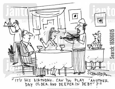 matured cartoon humor: 'It's his birthday. Can you play 'Another day older and deeper in debt'?'