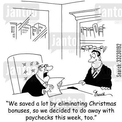 christmas bonuses cartoon humor: 'We saved a lot by eliminating Christmas bonuses, so we decided to do away with paychecks, too.'