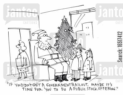 public stock offerings cartoon humor: 'If you didn't get a government bailout, maybe it's time for you to do a public stock offering.'