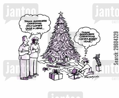 relieved cartoon humor: 'Thank goodness Christmas only comes once a year...'