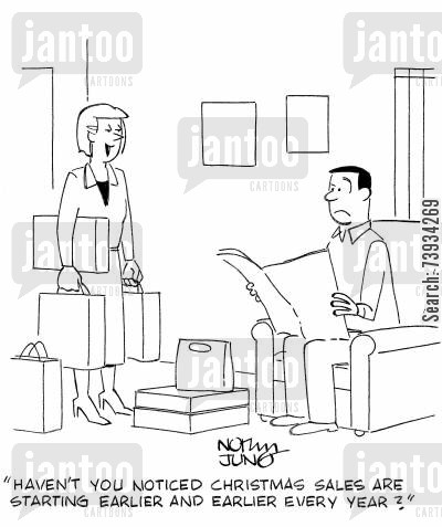 holiday season cartoon humor: 'Haven't you noticed Christmas sales are starting earlier and earlier every year?'