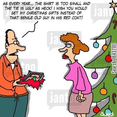 christmas day cartoon humor: 'as every year... the shirt is too small and the tie is ugly as heck! I wish YOU would get my Christmas gifts instead of that senile old guy in his red coat!'