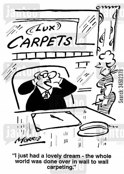 carpeting cartoon humor: I just had a lovely dream - the world was done over in wall-to-wall carpeting.