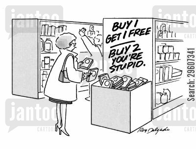 grocery cartoon humor: 'Buy 1 get 1 free. Buy 2, you're stupid.'