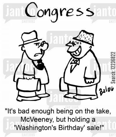 on the take cartoon humor: 'It's bad enough being on the take, McVeeney, but holding a 'Washington's Birthday' sale!'